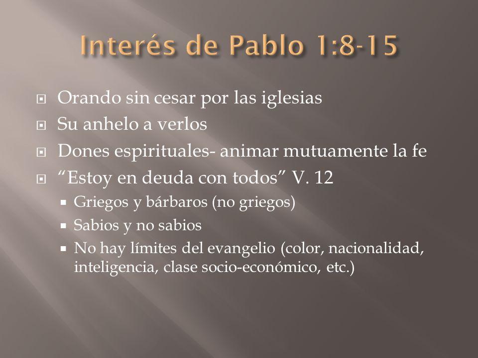 Interés de Pablo 1:8-15 Orando sin cesar por las iglesias