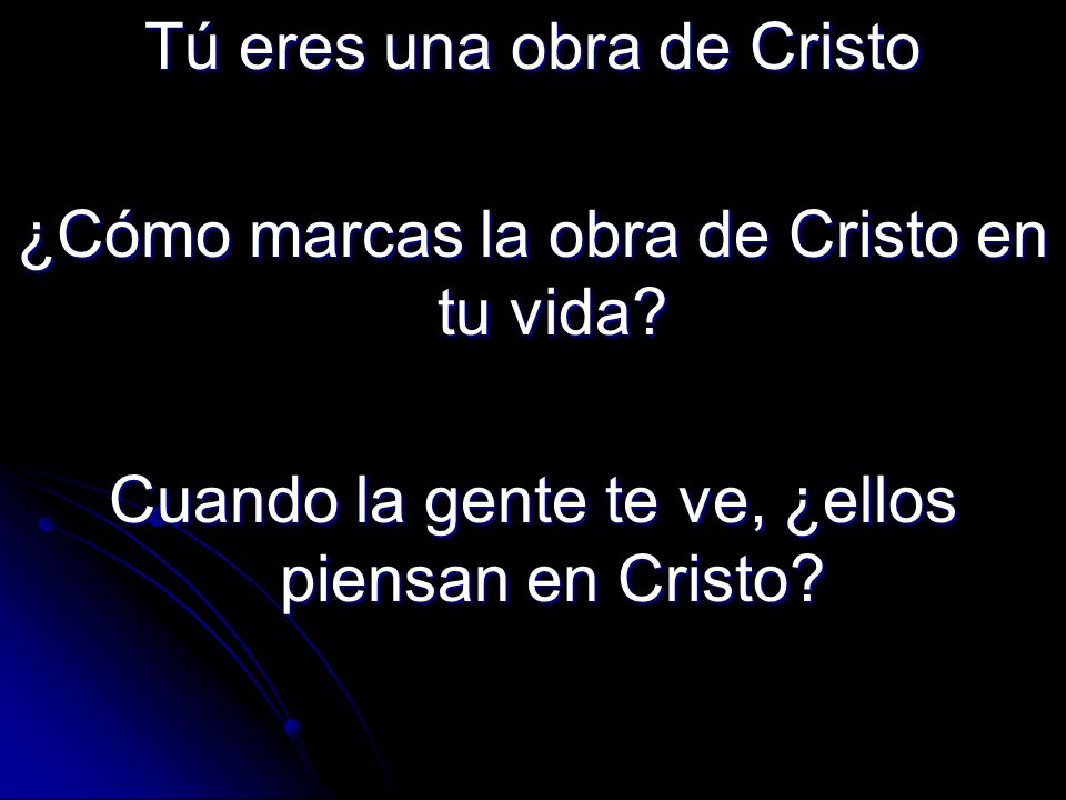 Tú eres una obra de Cristo ¿Cómo marcas la obra de Cristo en tu vida