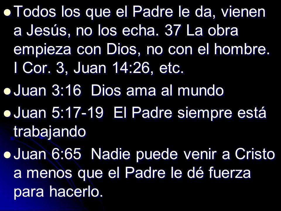 Todos los que el Padre le da, vienen a Jesús, no los echa