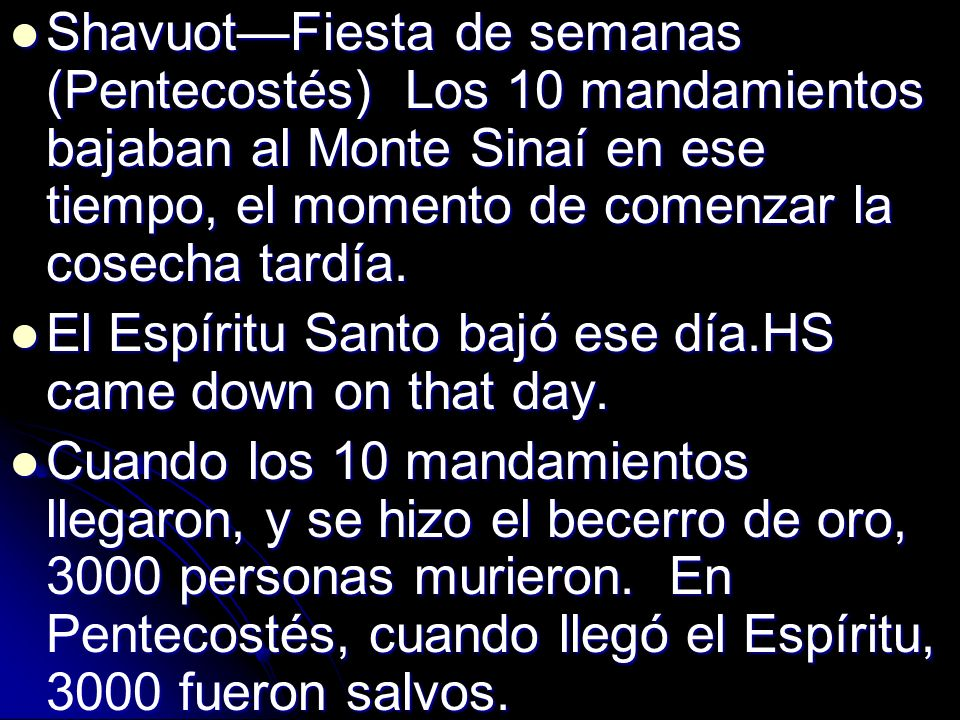 Shavuot—Fiesta de semanas (Pentecostés) Los 10 mandamientos bajaban al Monte Sinaí en ese tiempo, el momento de comenzar la cosecha tardía.