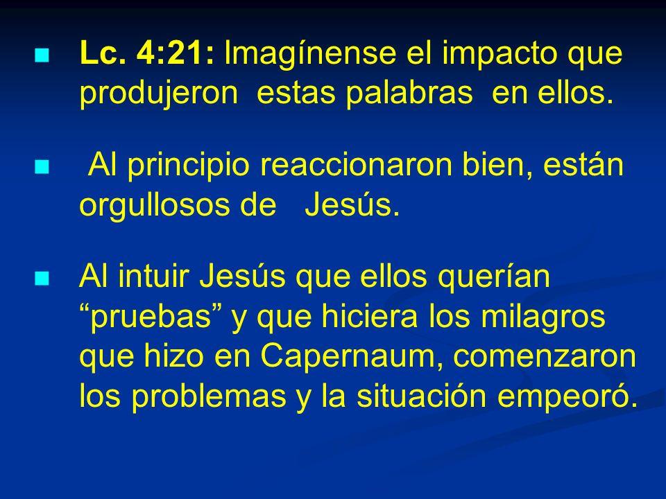 Lc. 4:21: Imagínense el impacto que produjeron estas palabras en ellos.
