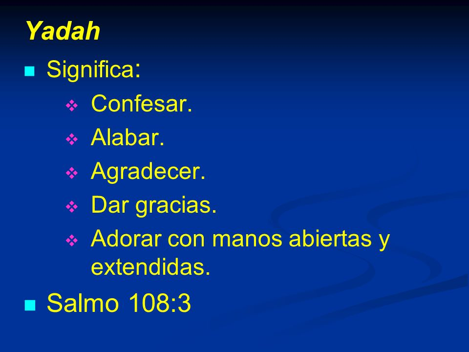 Yadah Salmo 108:3 Significa: Confesar. Alabar. Agradecer. Dar gracias.