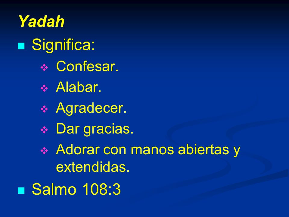 Yadah Significa: Salmo 108:3 Confesar. Alabar. Agradecer. Dar gracias.