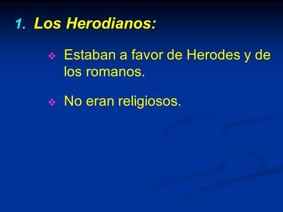 Los Herodianos: Estaban a favor de Herodes y de los romanos.