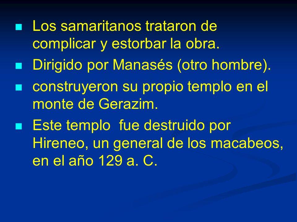 Los samaritanos trataron de complicar y estorbar la obra.