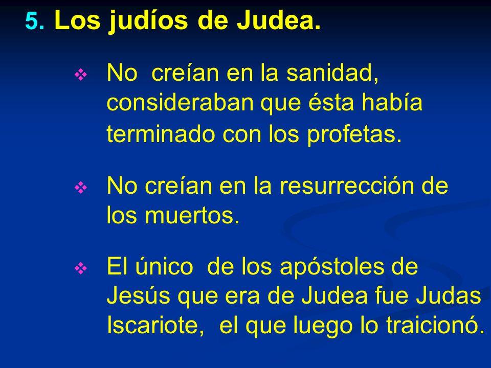 Los judíos de Judea. No creían en la sanidad, consideraban que ésta había terminado con los profetas.