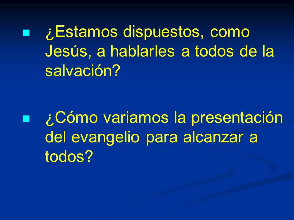¿Estamos dispuestos, como Jesús, a hablarles a todos de la salvación