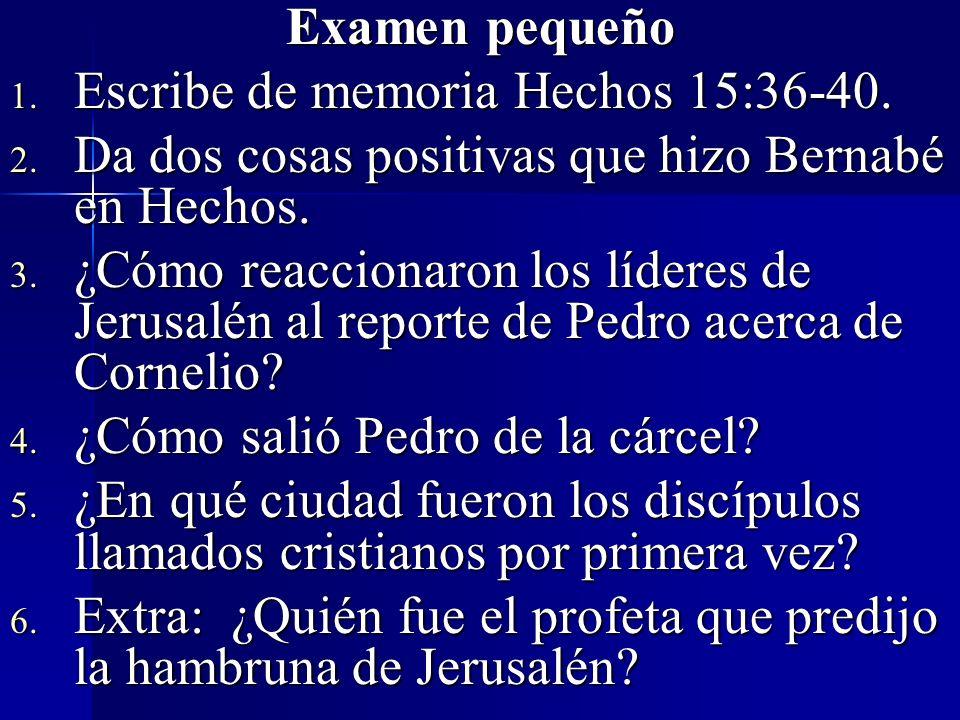 Examen pequeño Escribe de memoria Hechos 15:36-40. Da dos cosas positivas que hizo Bernabé en Hechos.
