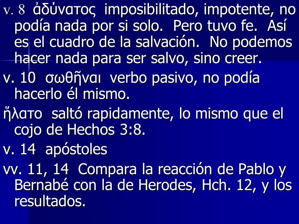v. 8 ἀδύνατος imposibilitado, impotente, no podía nada por si solo