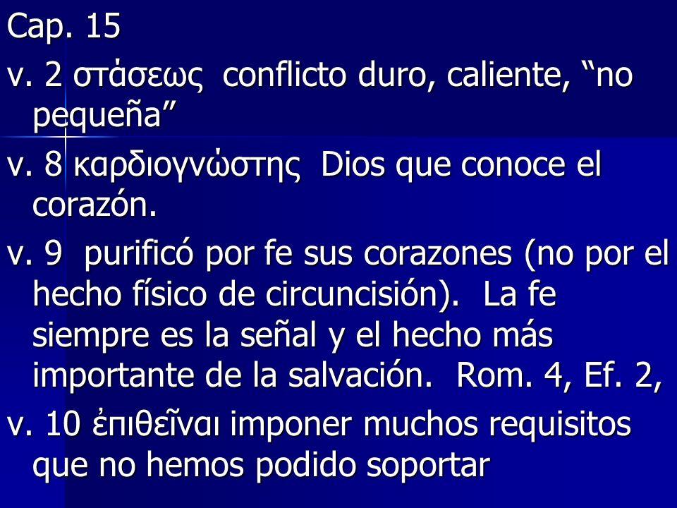 Cap. 15 v. 2 στάσεως conflicto duro, caliente, no pequeña v. 8 καρδιογνώστης Dios que conoce el corazón.