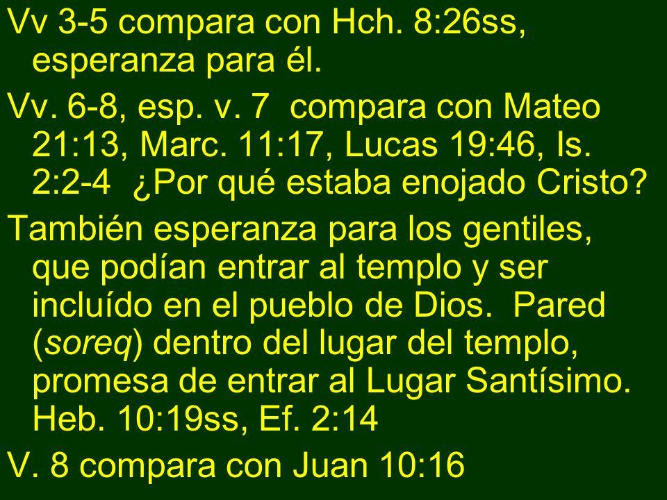 Vv 3-5 compara con Hch. 8:26ss, esperanza para él.