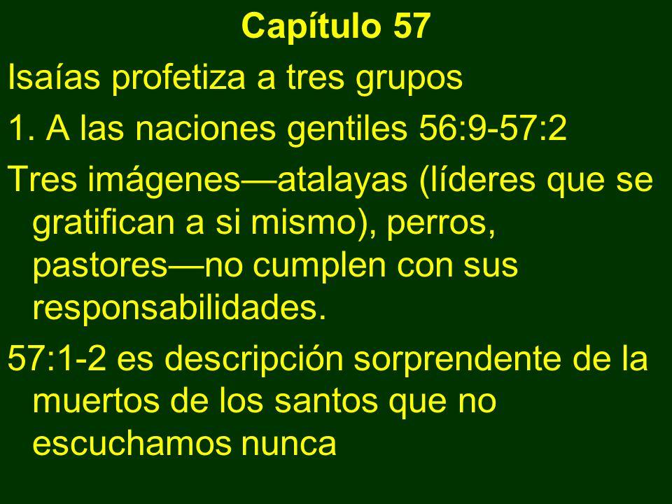 Capítulo 57 Isaías profetiza a tres grupos. 1. A las naciones gentiles 56:9-57:2.