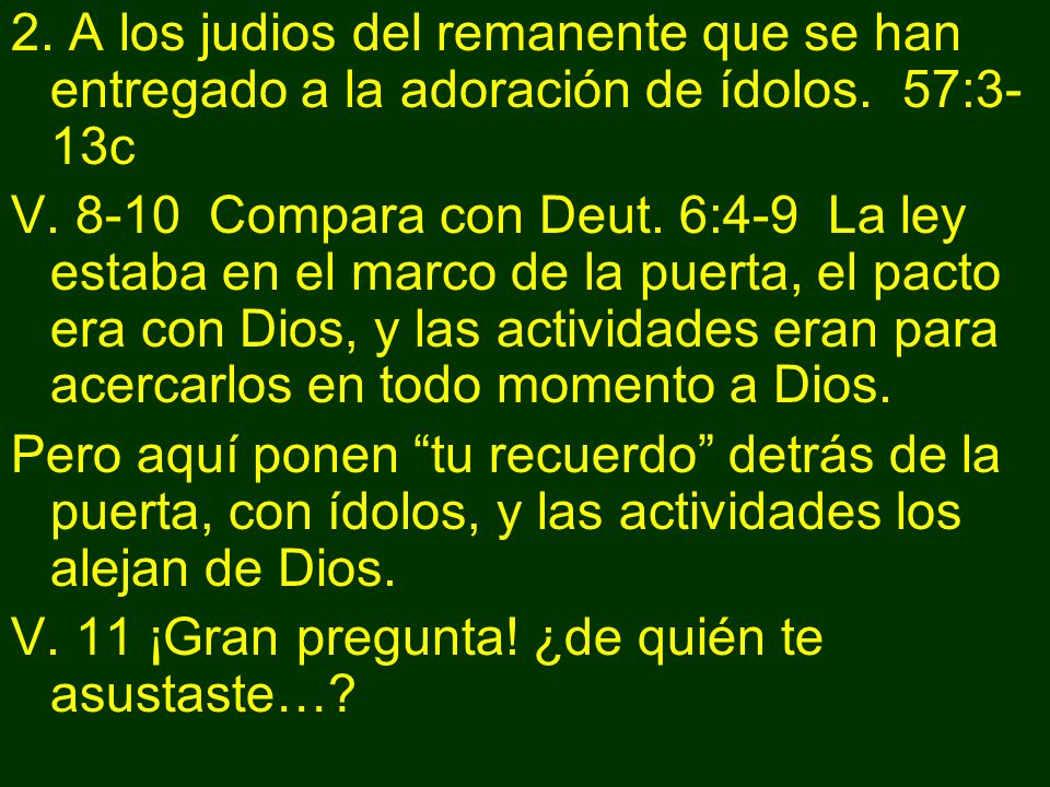 2. A los judios del remanente que se han entregado a la adoración de ídolos. 57:3-13c