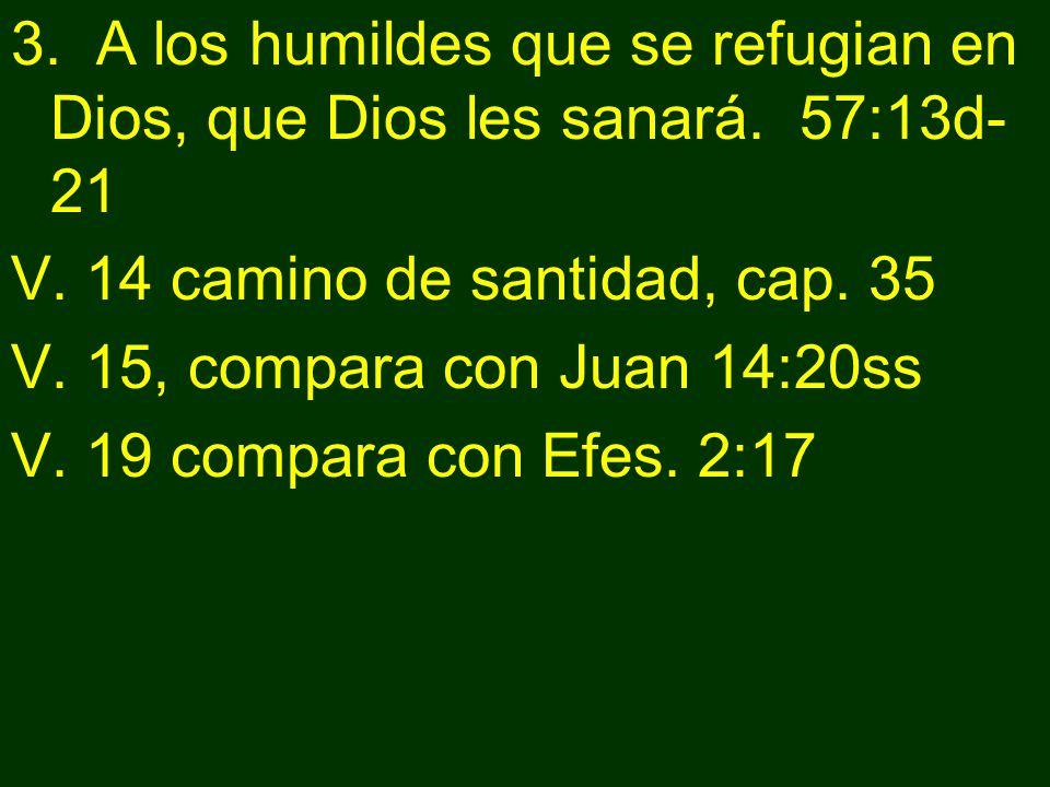 3. A los humildes que se refugian en Dios, que Dios les sanará