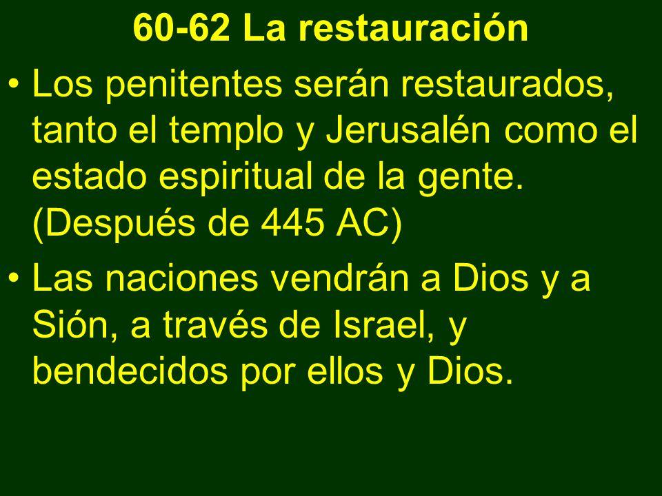 60-62 La restauración Los penitentes serán restaurados, tanto el templo y Jerusalén como el estado espiritual de la gente. (Después de 445 AC)