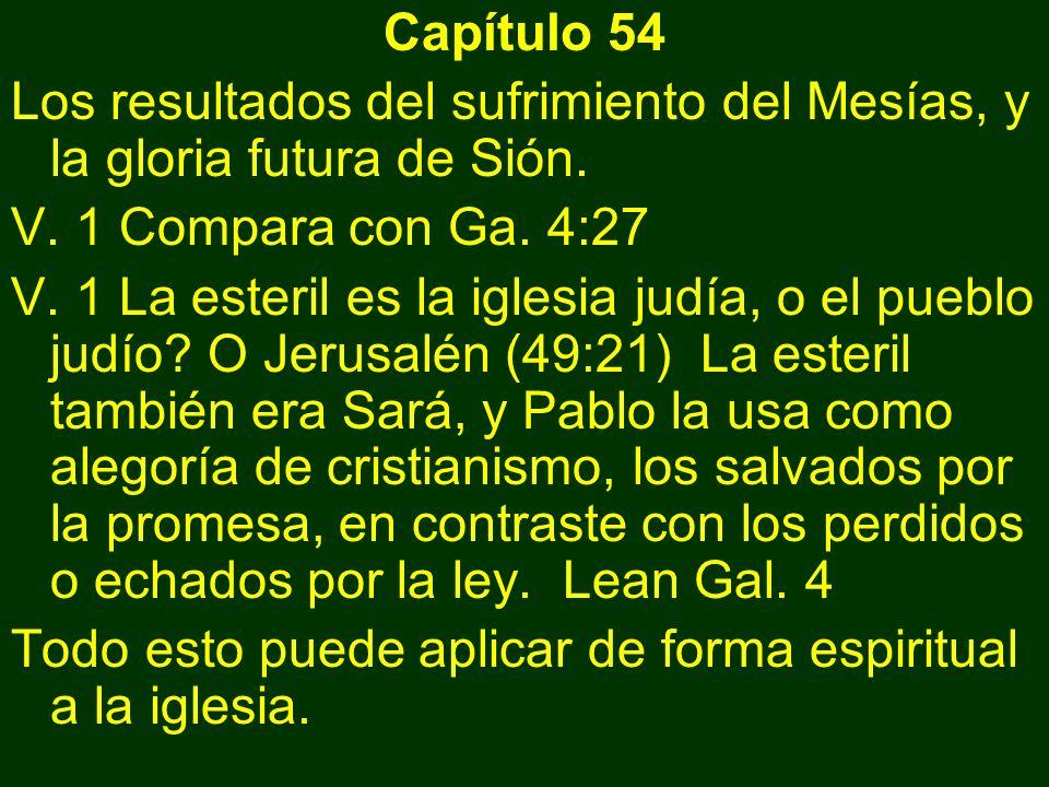 Capítulo 54 Los resultados del sufrimiento del Mesías, y la gloria futura de Sión. V. 1 Compara con Ga. 4:27.