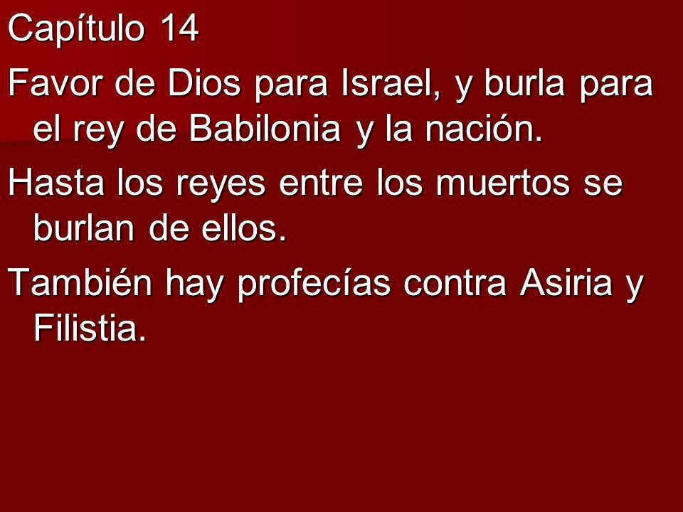 Capítulo 14 Favor de Dios para Israel, y burla para el rey de Babilonia y la nación. Hasta los reyes entre los muertos se burlan de ellos.