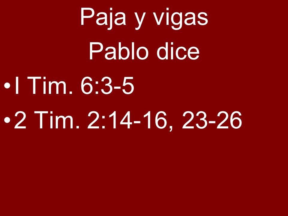 Paja y vigas Pablo dice I Tim. 6:3-5 2 Tim. 2:14-16, 23-26