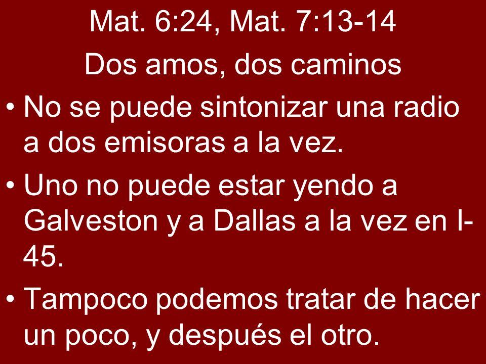 Mat. 6:24, Mat. 7:13-14 Dos amos, dos caminos. No se puede sintonizar una radio a dos emisoras a la vez.