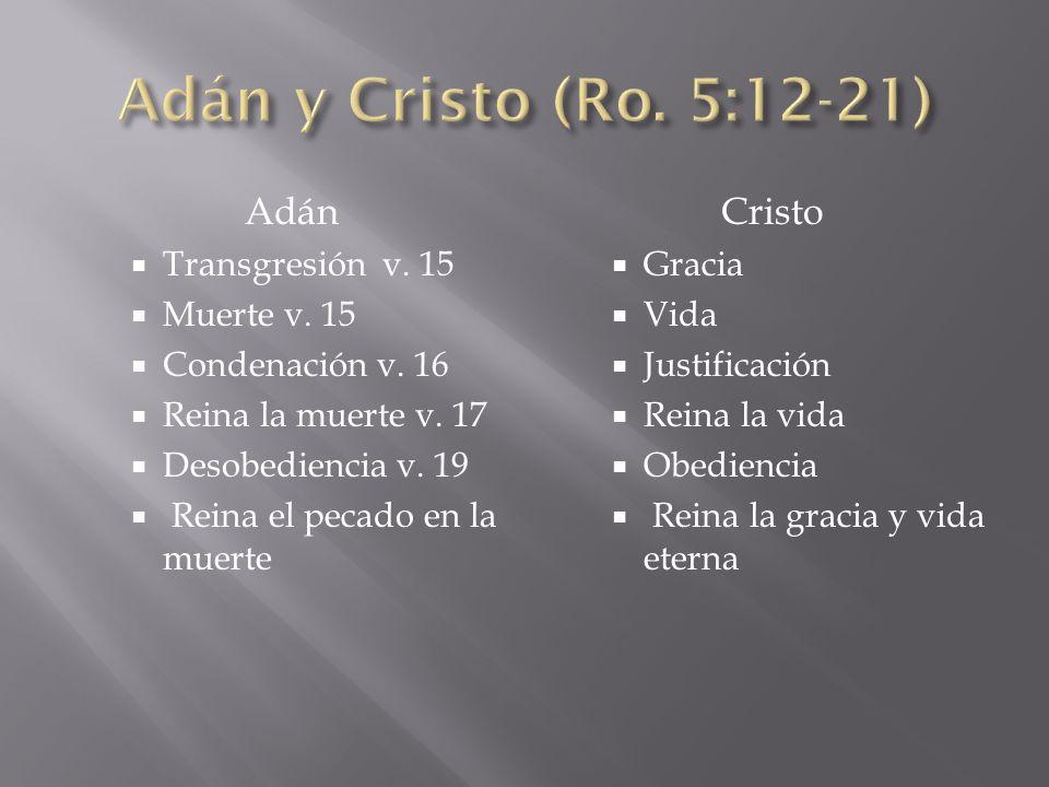 Adán y Cristo (Ro. 5:12-21) Adán Cristo Transgresión v. 15