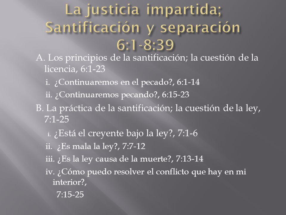 La justicia impartida; Santificación y separación 6:1-8:39