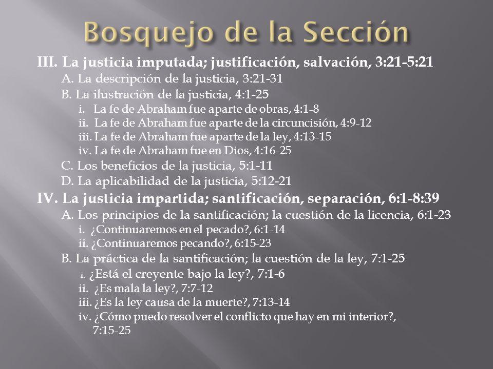 Bosquejo de la Sección III. La justicia imputada; justificación, salvación, 3:21-5:21. A. La descripción de la justicia, 3:21-31.
