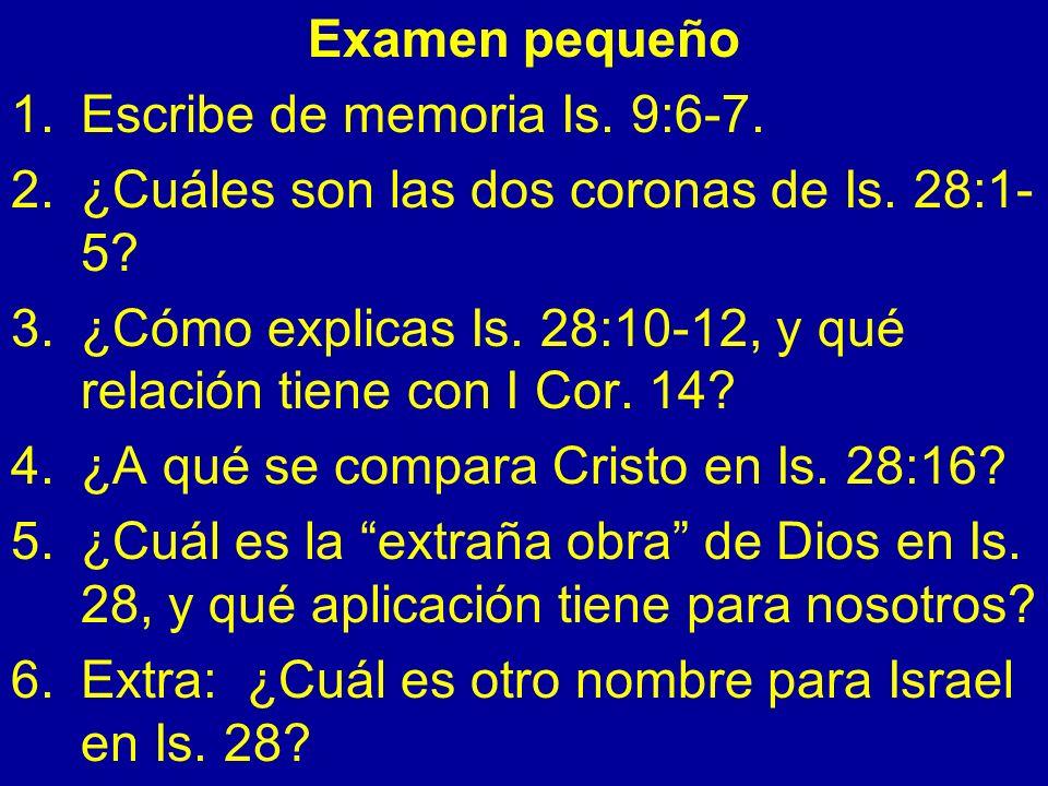 Examen pequeño Escribe de memoria Is. 9:6-7. ¿Cuáles son las dos coronas de Is. 28:1-5