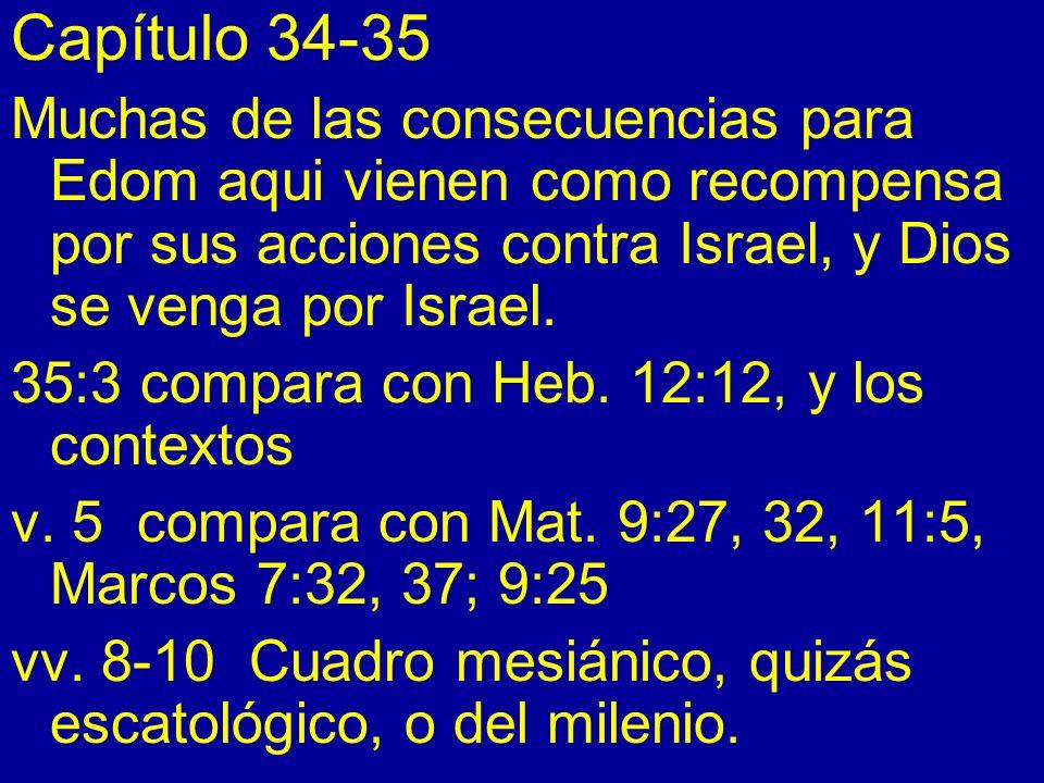 Capítulo 34-35Muchas de las consecuencias para Edom aqui vienen como recompensa por sus acciones contra Israel, y Dios se venga por Israel.