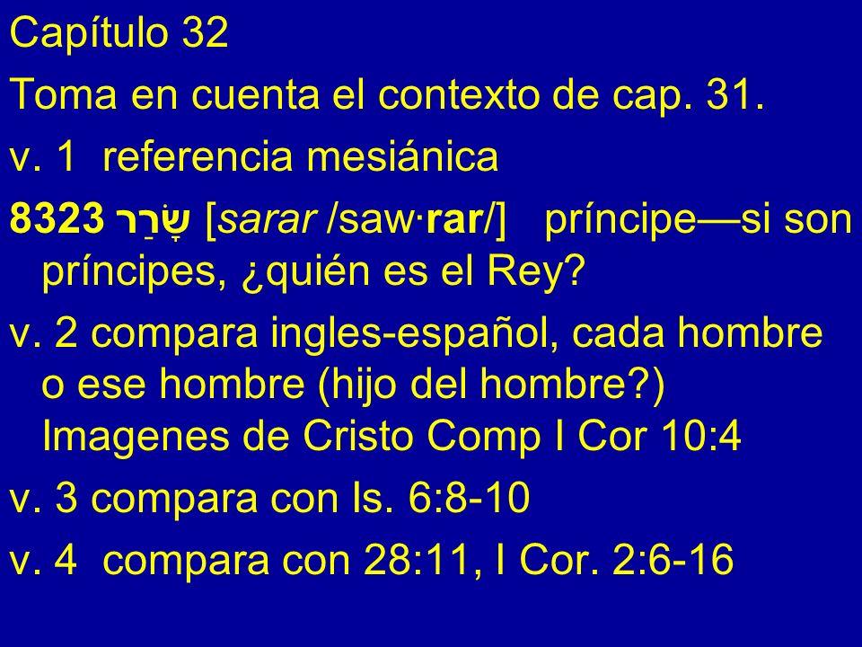 Capítulo 32 Toma en cuenta el contexto de cap. 31. v. 1 referencia mesiánica.