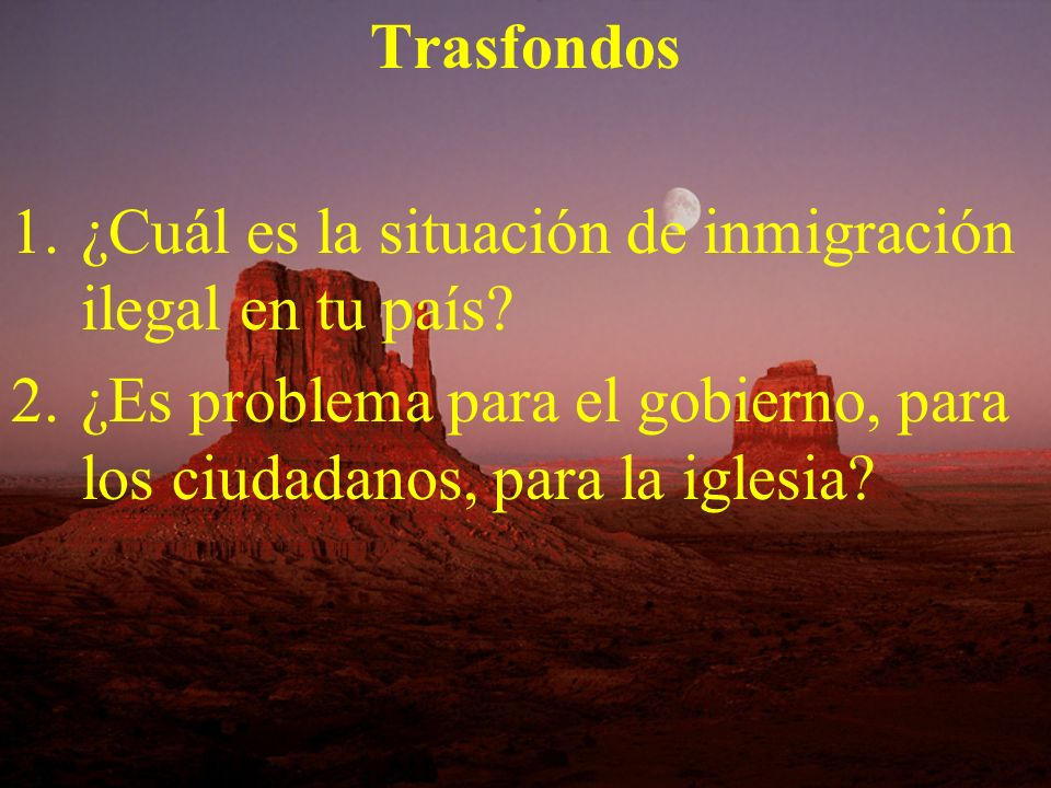 Trasfondos ¿Cuál es la situación de inmigración ilegal en tu país.