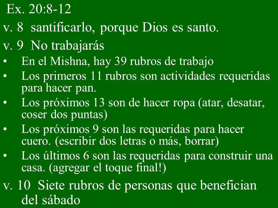 v. 8 santificarlo, porque Dios es santo. v. 9 No trabajarás