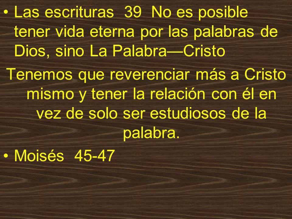 Las escrituras 39 No es posible tener vida eterna por las palabras de Dios, sino La Palabra—Cristo