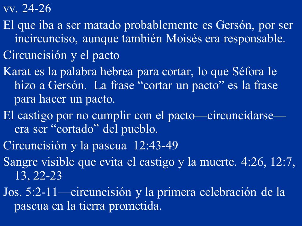 vv. 24-26 El que iba a ser matado probablemente es Gersón, por ser incircunciso, aunque también Moisés era responsable.