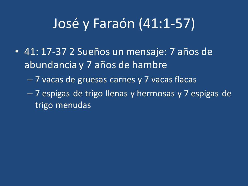 José y Faraón (41:1-57) 41: 17-37 2 Sueños un mensaje: 7 años de abundancia y 7 años de hambre. 7 vacas de gruesas carnes y 7 vacas flacas.
