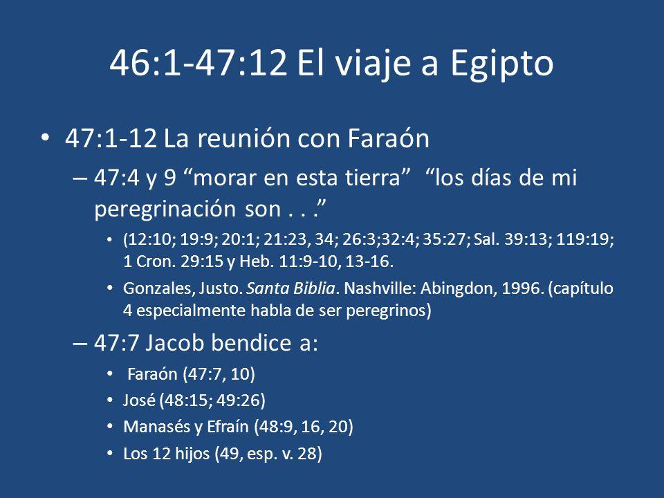 46:1-47:12 El viaje a Egipto 47:1-12 La reunión con Faraón