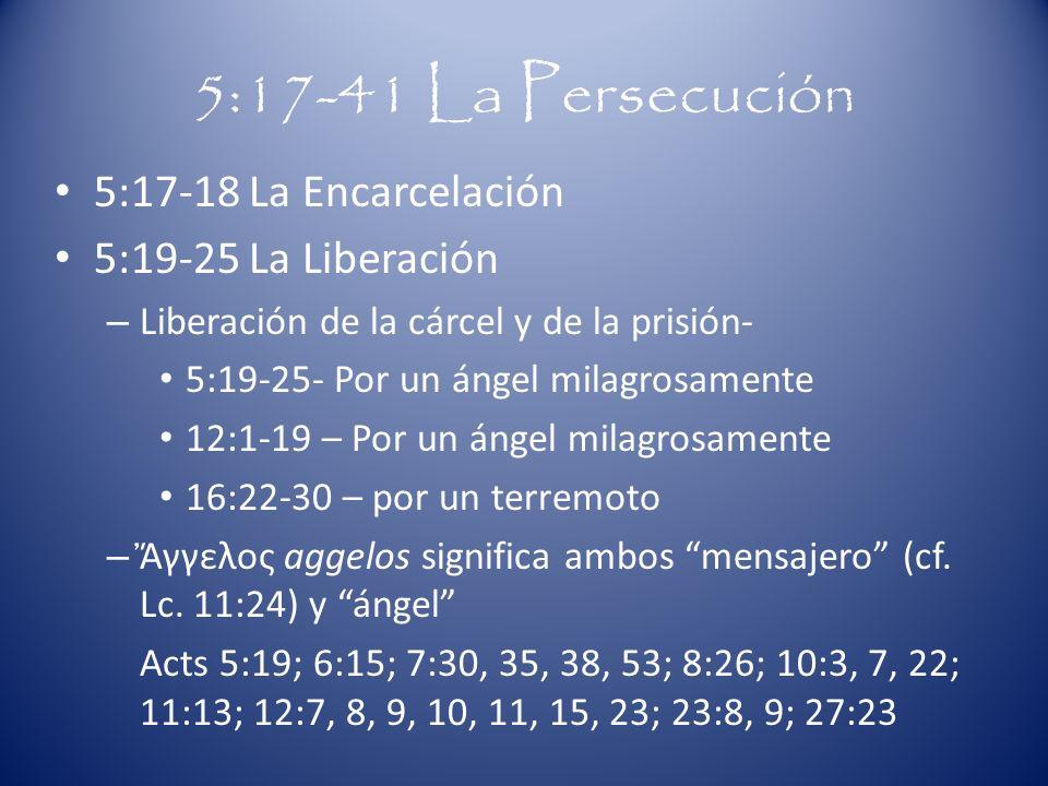 5:17-41 La Persecución 5:17-18 La Encarcelación 5:19-25 La Liberación