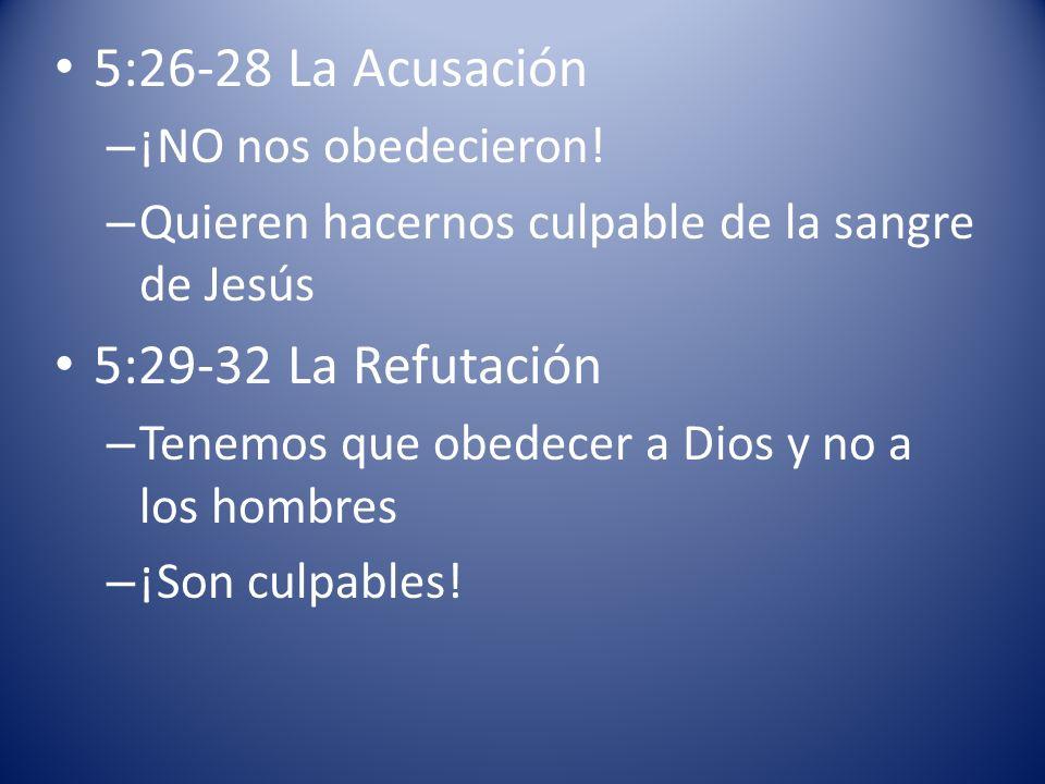 5:26-28 La Acusación 5:29-32 La Refutación ¡NO nos obedecieron!