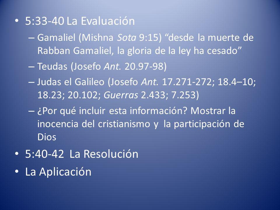 5:33-40 La Evaluación 5:40-42 La Resolución La Aplicación