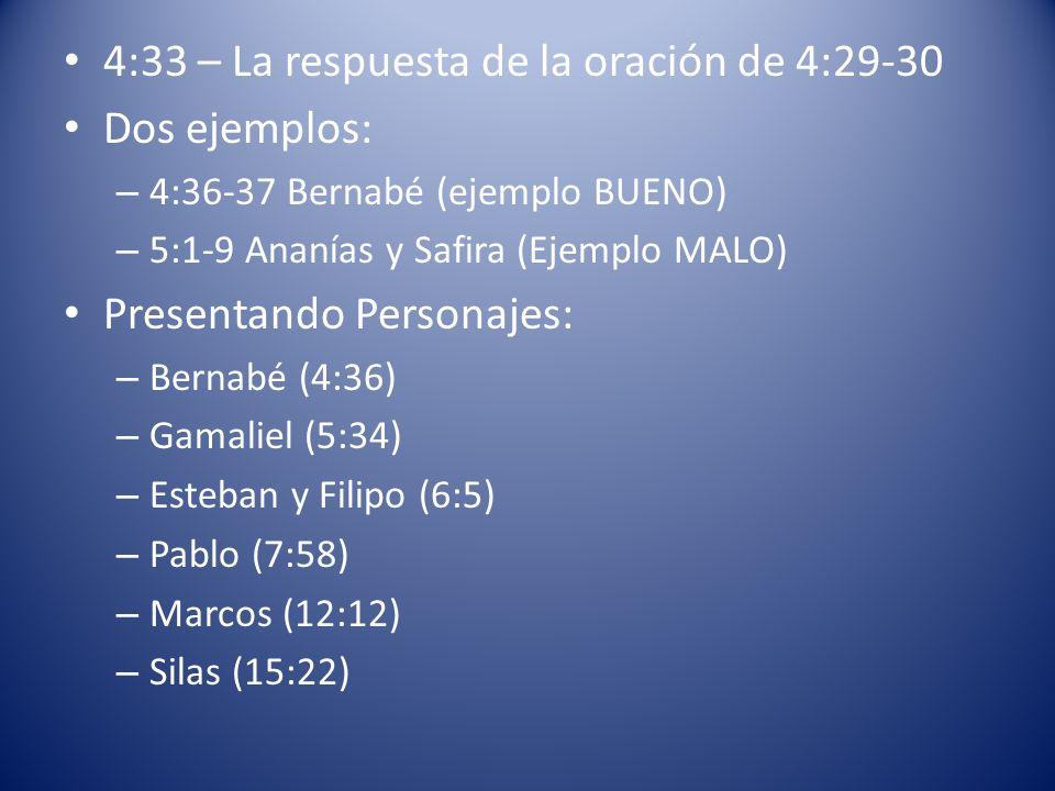 4:33 – La respuesta de la oración de 4:29-30 Dos ejemplos: