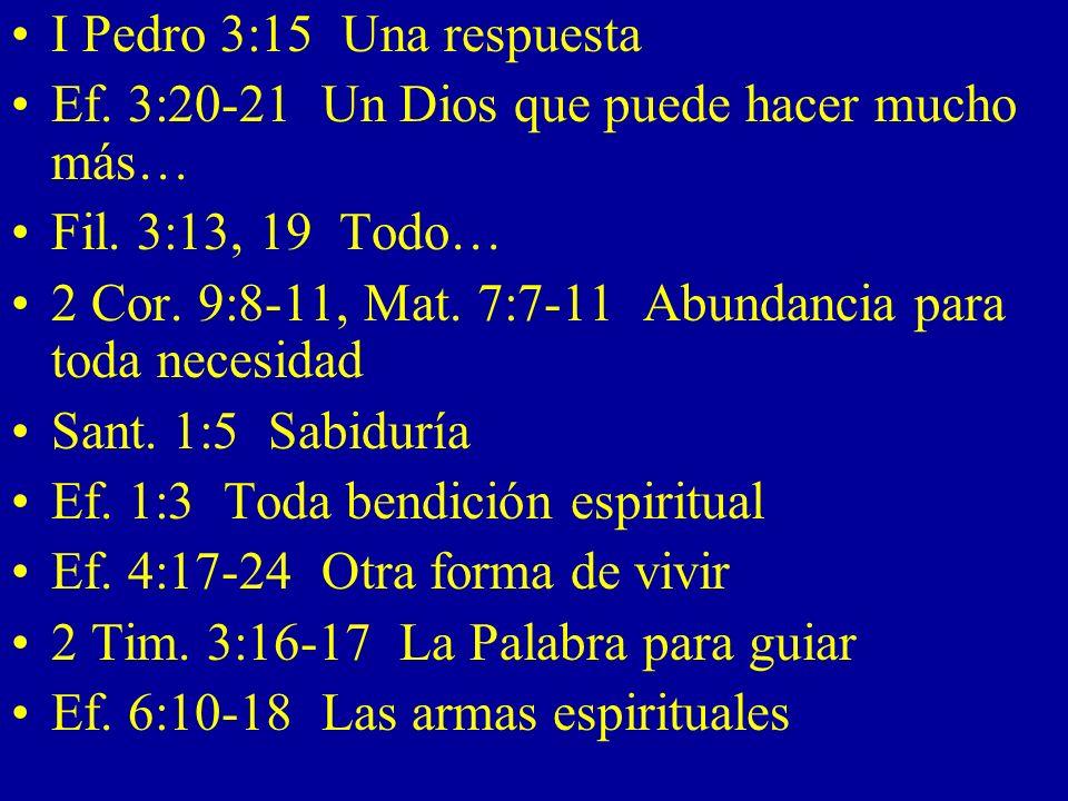 I Pedro 3:15 Una respuesta Ef. 3:20-21 Un Dios que puede hacer mucho más… Fil. 3:13, 19 Todo…