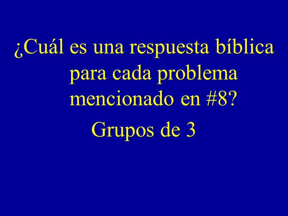 ¿Cuál es una respuesta bíblica para cada problema mencionado en #8