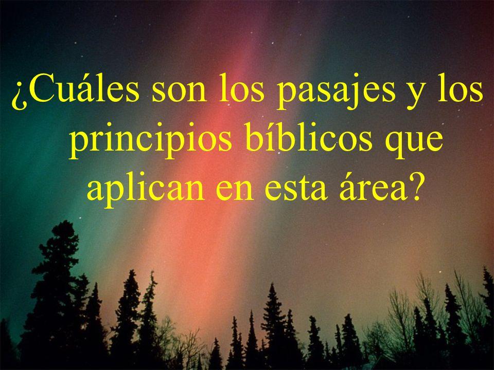 ¿Cuáles son los pasajes y los principios bíblicos que aplican en esta área