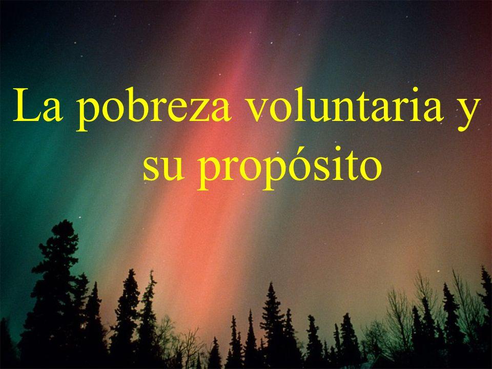 La pobreza voluntaria y su propósito
