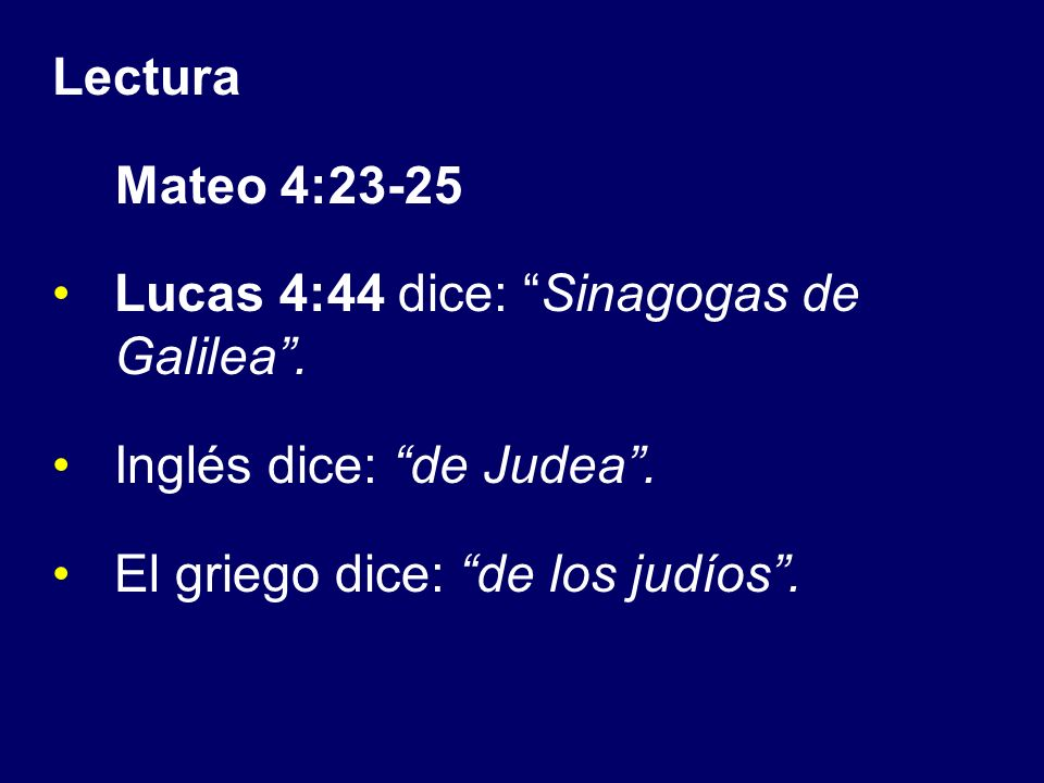 Lectura Mateo 4:23-25. Lucas 4:44 dice: Sinagogas de Galilea .