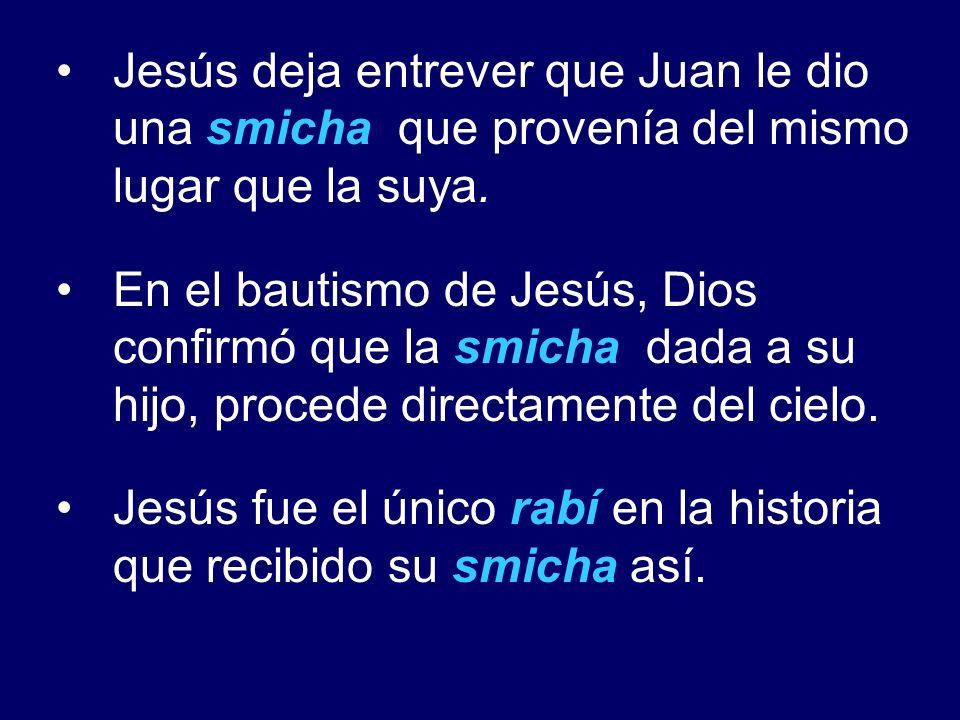 Jesús deja entrever que Juan le dio una smicha que provenía del mismo lugar que la suya.
