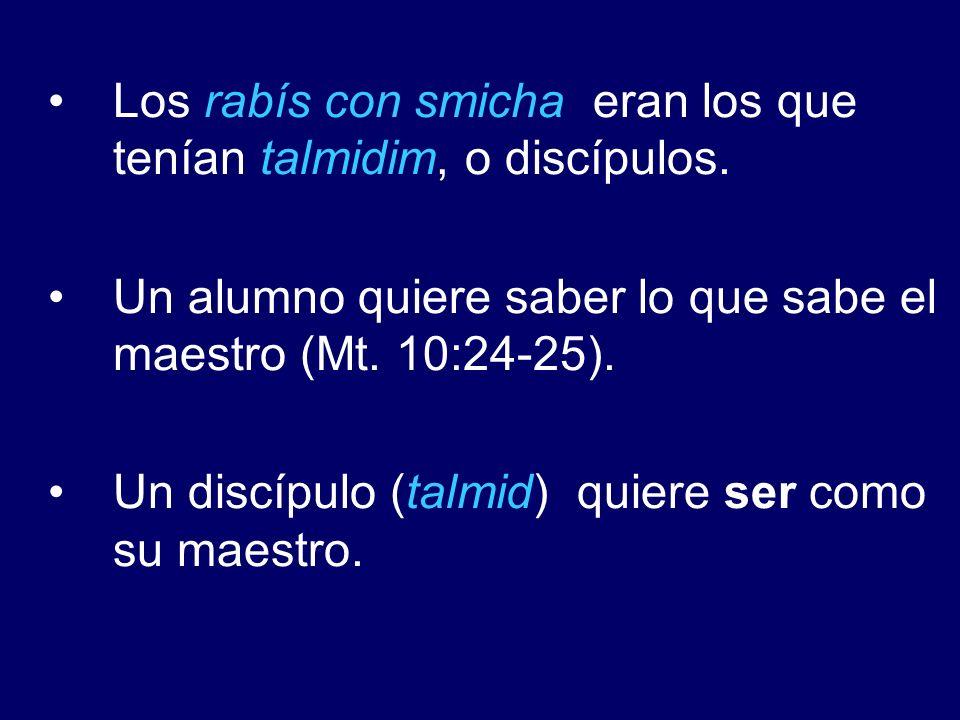 Los rabís con smicha eran los que tenían talmidim, o discípulos.