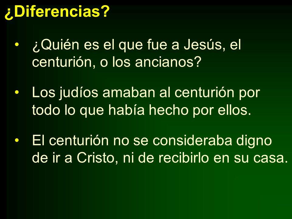 ¿Diferencias ¿Quién es el que fue a Jesús, el centurión, o los ancianos Los judíos amaban al centurión por todo lo que había hecho por ellos.