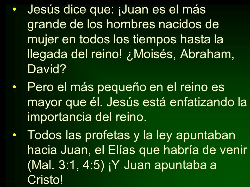 Jesús dice que: ¡Juan es el más grande de los hombres nacidos de mujer en todos los tiempos hasta la llegada del reino! ¿Moisés, Abraham, David