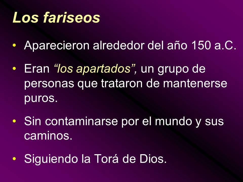 Los fariseos Aparecieron alrededor del año 150 a.C.