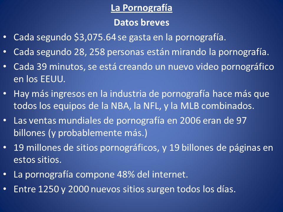 La Pornografía Datos breves. Cada segundo $3,075.64 se gasta en la pornografía. Cada segundo 28, 258 personas están mirando la pornografía.